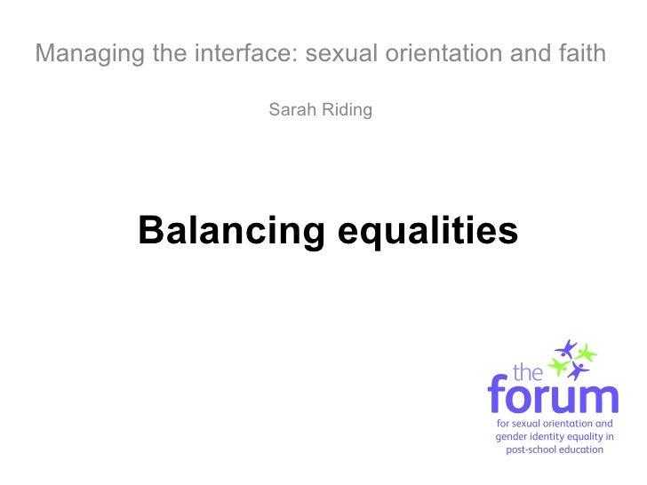 Managing the interface: sexual orientation and faith                     Sarah Riding         Balancing equalities