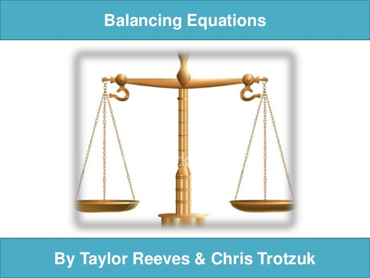 Balancing Equations<br />By Taylor Reeves & Chris Trotzuk<br />