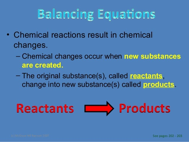 • Chemical reactions result in chemical changes. – Chemical changes occur when new substances are created. – The original ...