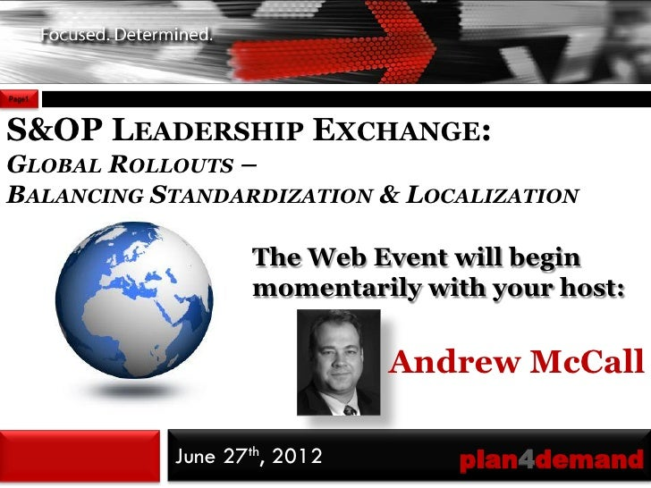 Page1S&OP LEADERSHIP EXCHANGE:GLOBAL ROLLOUTS –BALANCING STANDARDIZATION & LOCALIZATION                  The Web Event wil...
