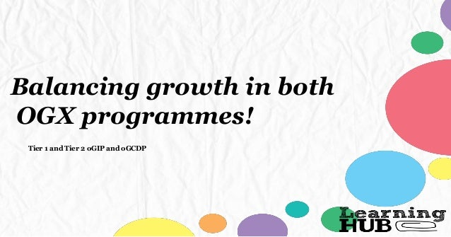 Balancing growth in both OGX programmes! Tier 1 and Tier 2 oGIP and oGCDP