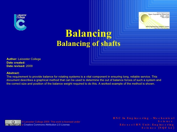Balancing Balancing of shafts       HNC In Engineering  –  Mechanical Science  Edexcel HN Unit: Engineering Science (NQF L...