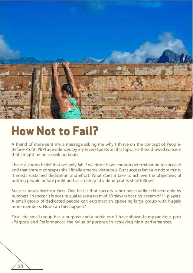 28 How Not to Fail? A friend of mine sent me a message asking me why I thrive on the concept of People- Before-Profit (PBP...