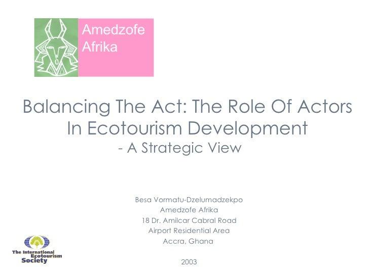 Balancing The Act: The Role Of Actors In Ecotourism Development Besa Vormatu-Dzelumadzekpo Amedzofe Afrika 18 Dr. Amilcar ...