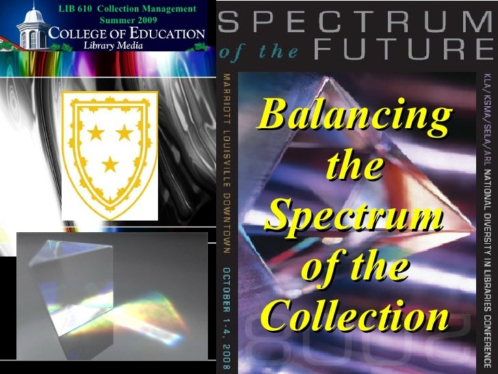 Balancing the Spectrum of the Collection LIB 610  Collection Management  Summer 2009