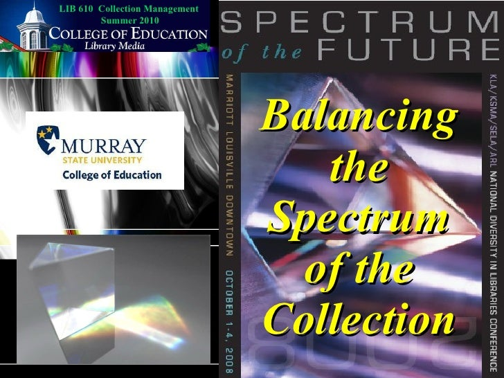 Balancing the Spectrum of the Collection LIB 610  Collection Management  Summer 2010