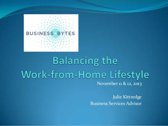 November 11 & 12, 2013 Julie Kittredge Business Services Advisor