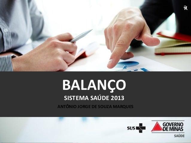 BALANÇO SISTEMA SAÚDE 2013 ANTÔNIO JORGE DE SOUZA MARQUES