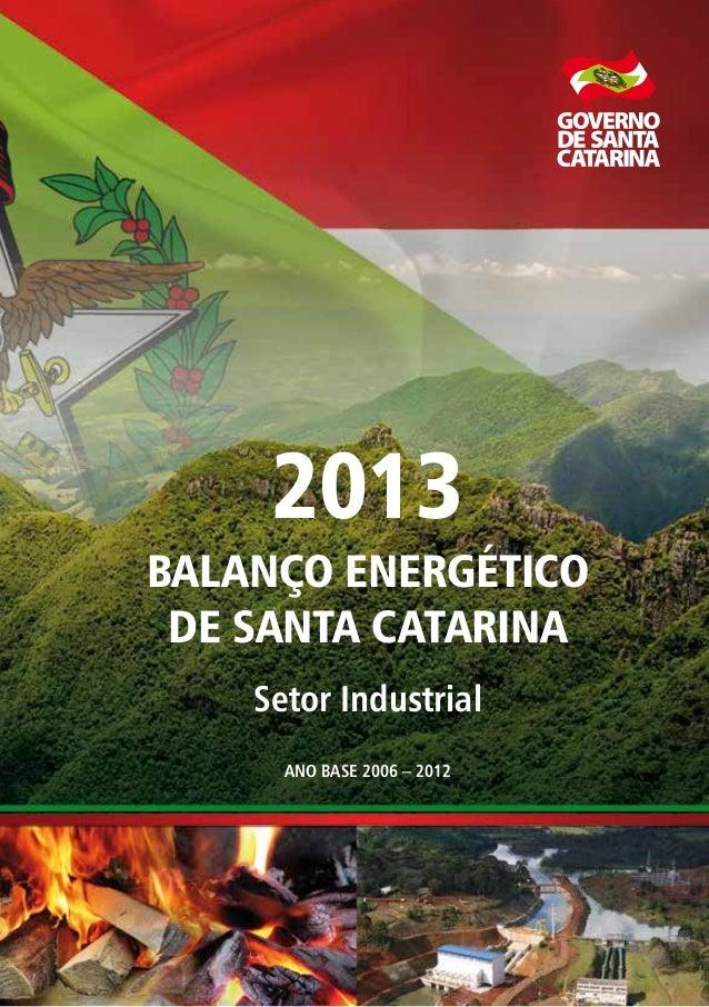 ANO BASE 2006 – 2012 2013 BALANÇO ENERGÉTICO DE SANTA CATARINA Setor Industrial