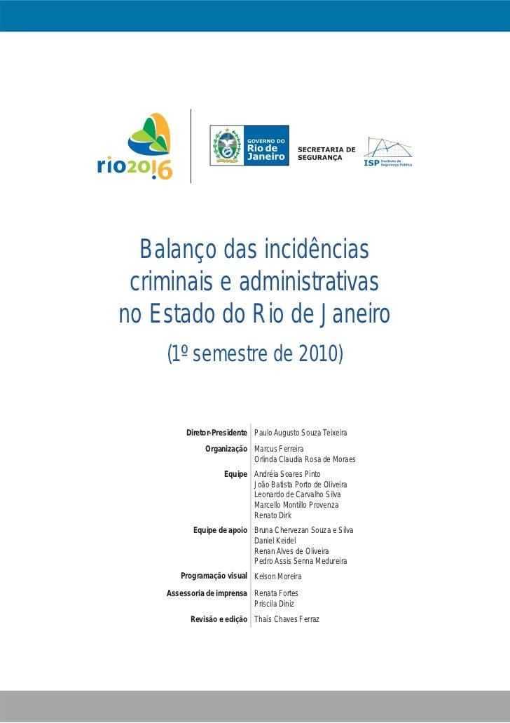Balanço das incidências criminais e administrativasno Estado do Rio de Janeiro    (1º semestre de 2010)         Diretor-Pr...