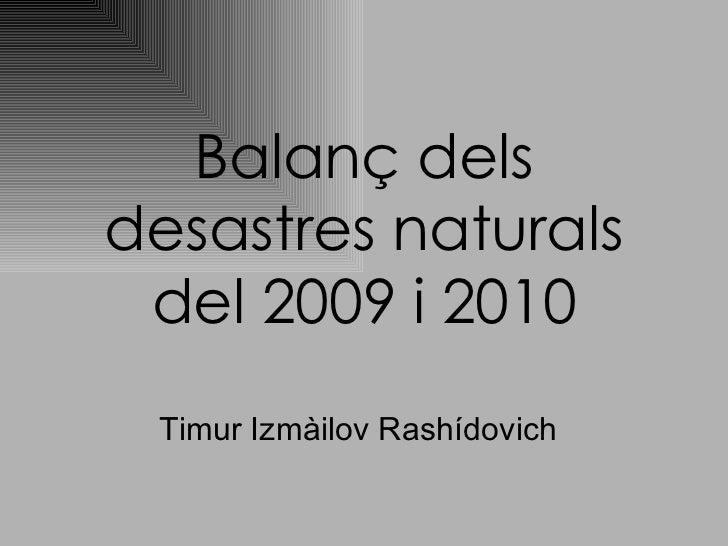 Balanç dels desastres naturals del 2009 i 2010 Timur Izmàilov Rashídovich