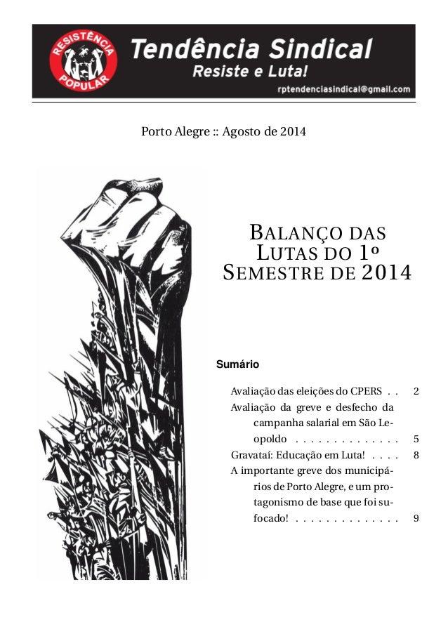 Porto Alegre :: Agosto de 2014 BALANÇO DAS LUTAS DO 1º SEMESTRE DE 2014 Sumário Avaliação das eleições do CPERS . . 2 Aval...