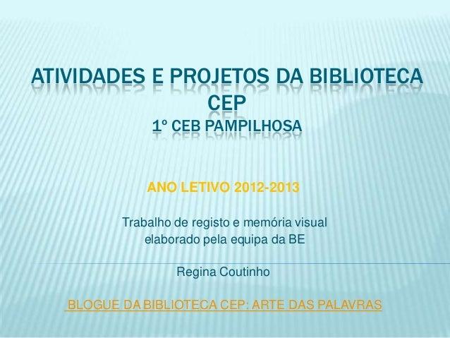 ATIVIDADES E PROJETOS DA BIBLIOTECA CEP 1º CEB PAMPILHOSA ANO LETIVO 2012-2013 Trabalho de registo e memória visual elabor...