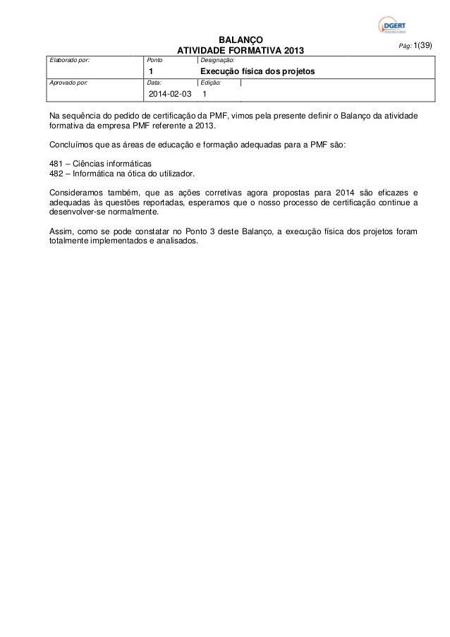 BALANÇO ATIVIDADE FORMATIVA 2013 Elaborado por:  Ponto  1 Aprovado por:  Data:  2014-02-03  Pág: 1(39)  Designação:  Execu...