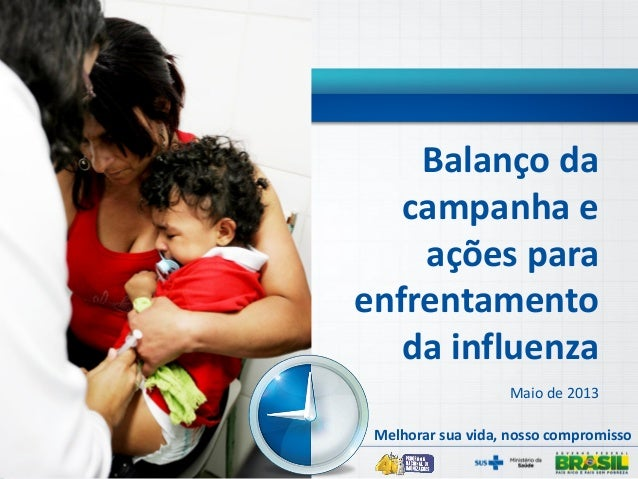 Balanço dacampanha eações paraenfrentamentoda influenzaMaio de 2013Melhorar sua vida, nosso compromisso