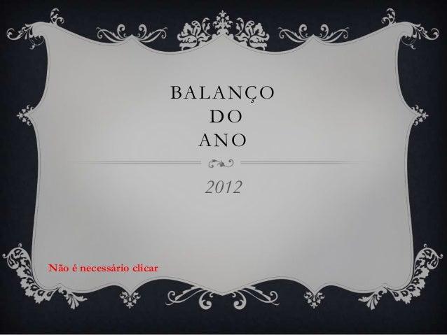 BALANÇO                             DO                            ANO                            2012Não é necessário clicar