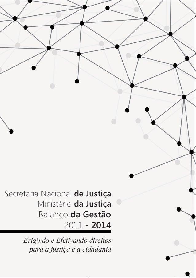 1 Secretaria Nacional de Justiça Ministério da Justiça Balanço da Gestão 2011 - 2014 Erigindo e Efetivando direitos para a...