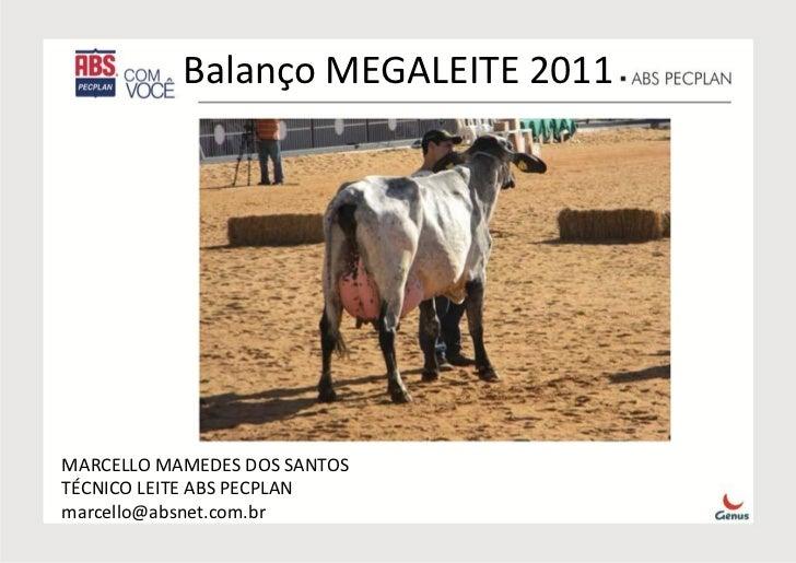 Balanço MEGALEITE 2011MARCELLO MAMEDES DOS SANTOSTÉCNICO LEITE ABS PECPLANmarcello@absnet.com.br