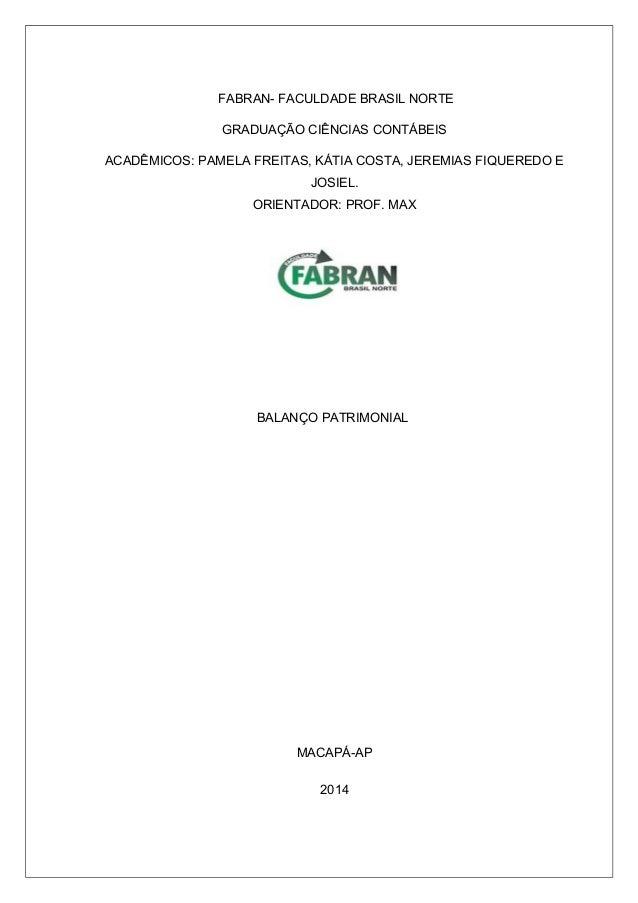 FABRAN- FACULDADE BRASIL NORTE GRADUAÇÃO CIÊNCIAS CONTÁBEIS ACADÊMICOS: PAMELA FREITAS, KÁTIA COSTA, JEREMIAS FIQUEREDO E ...