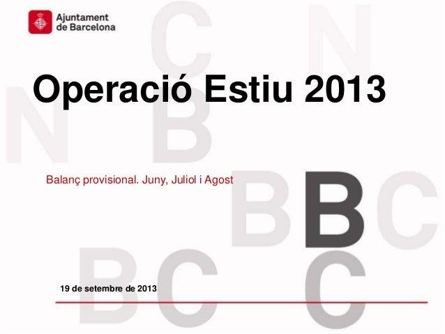Operació Estiu 2013 Balanç provisional. Juny, Juliol i Agost 19 de setembre de 2013