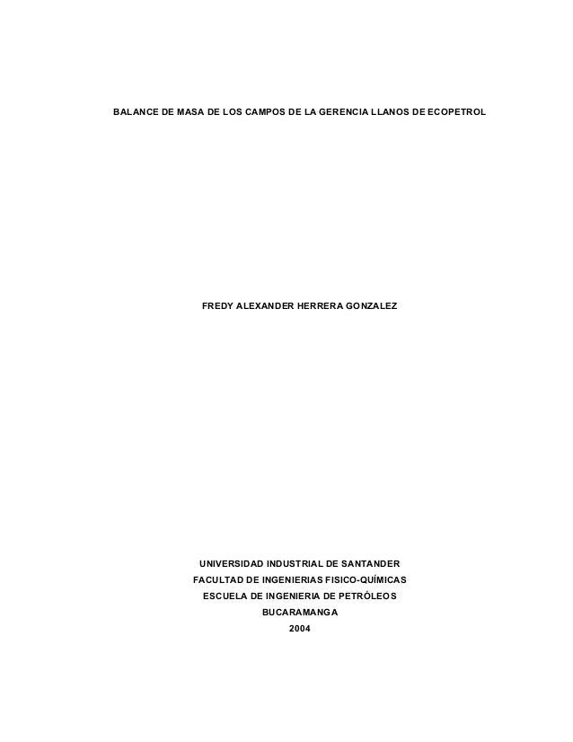 BALANCE DE MASA DE LOS CAMPOS DE LA GERENCIA LLANOS DE ECOPETROL  FREDY ALEXANDER HERRERA GONZALEZ  UNIVERSIDAD INDUSTRIAL...