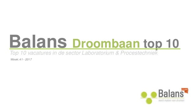 Balans Droombaan top 10 Top 10 vacatures in de sector Laboratorium & Procestechniek Week: 41 - 2017