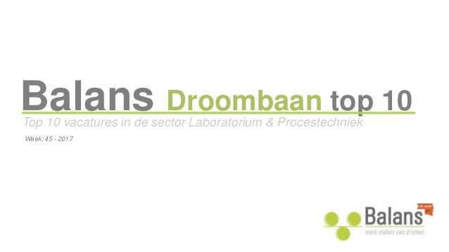 Balans Droombaan top 10 Top 10 vacatures in de sector Laboratorium & Procestechniek Week: 45 - 2017