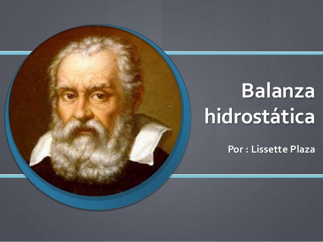 Balanza hidrostática Por : Lissette Plaza
