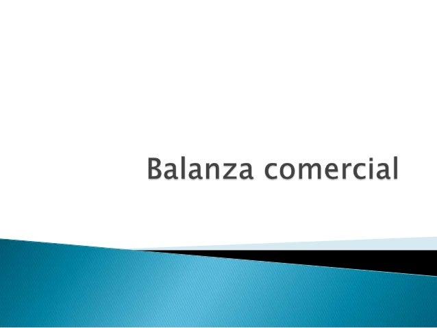   La balanza comercial forma parte de la balanza de pagos de un país. Esta balanza solo incluye las importaciones y expor...