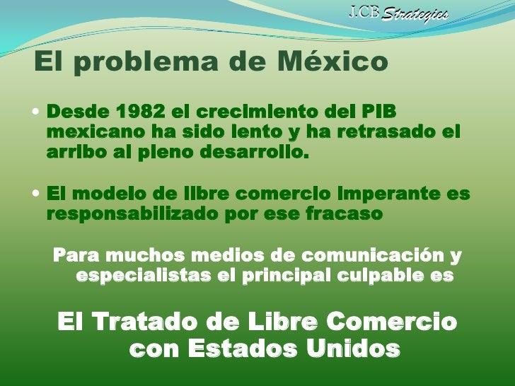 J.CB StrategiesEl problema de México Desde 1982 el crecimiento del PIB mexicano ha sido lento y ha retrasado el arribo al...