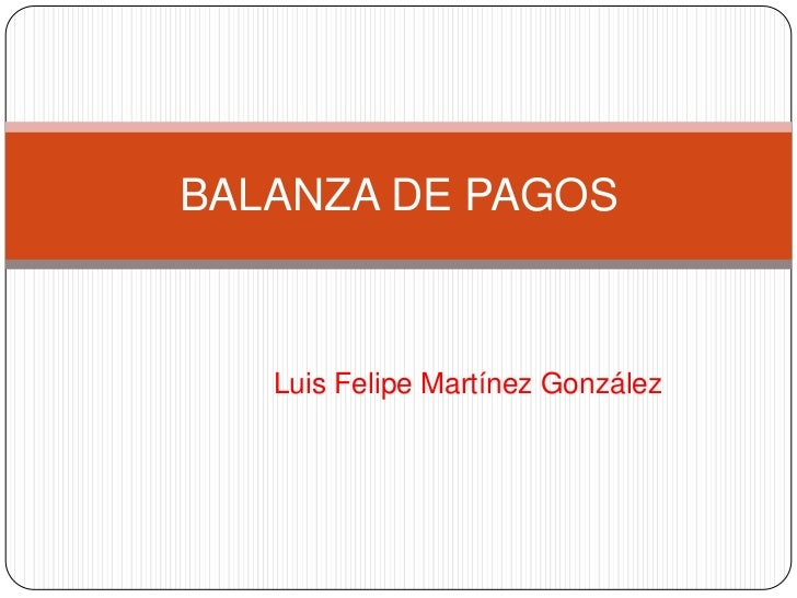 Luis Felipe Martínez González<br />BALANZA DE PAGOS<br />