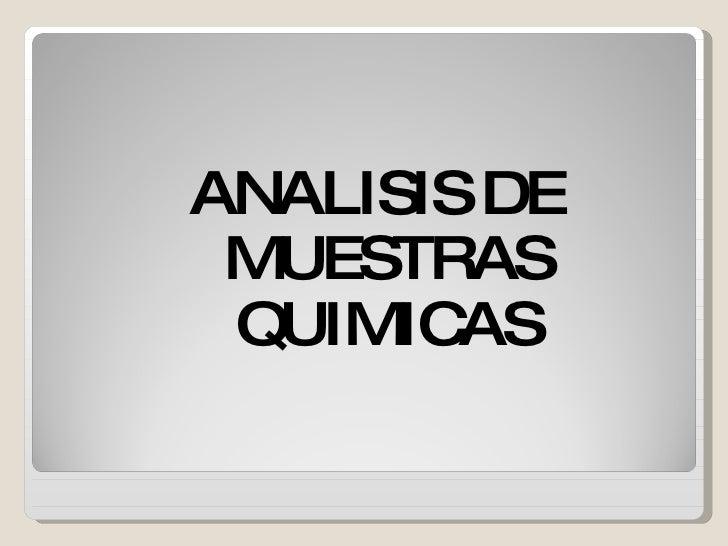 <ul><li>ANALISIS DE MUESTRAS QUIMICAS </li></ul>