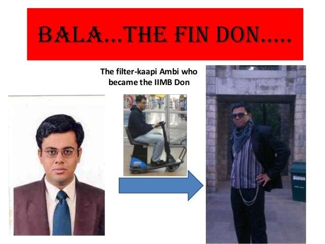BALA…the FIN DON…..    The filter-kaapi Ambi who      became the IIMB Don