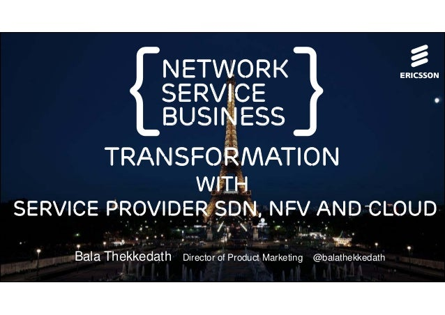 Bala Thekkedath Director of Product Marketing @balathekkedath network Service business Transformation With service provide...