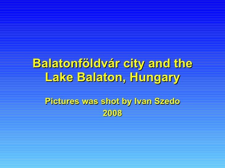 Balatonföldvár city and the Lake Balaton, Hungary Pictures  was shot by Ivan Szedo 2008