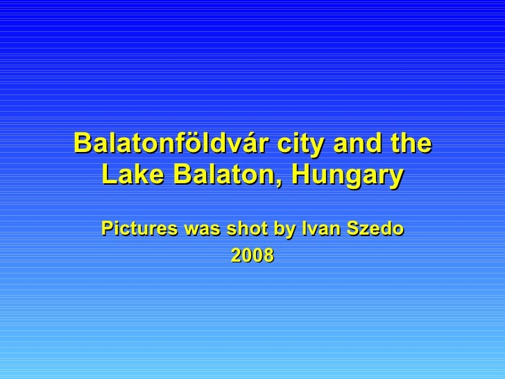 Balatonföldvár city and the Lake Balaton, Hungary Pictures  was shot by Ivan Szedo 2008