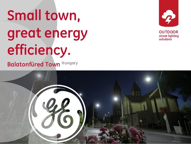 OUTDOOR  street lighting solutions  Small town,  great energy efficiency.  Balatonfüred Town Hungary