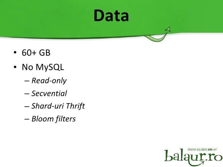 Data <ul><li>60+ GB </li></ul><ul><li>No MySQL </li></ul><ul><ul><li>Read-only </li></ul></ul><ul><ul><li>Secvential </li>...