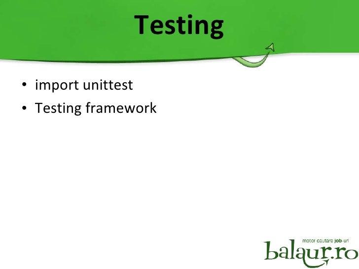 Testing <ul><li>i mport unittest </li></ul><ul><li>Testing framework </li></ul>