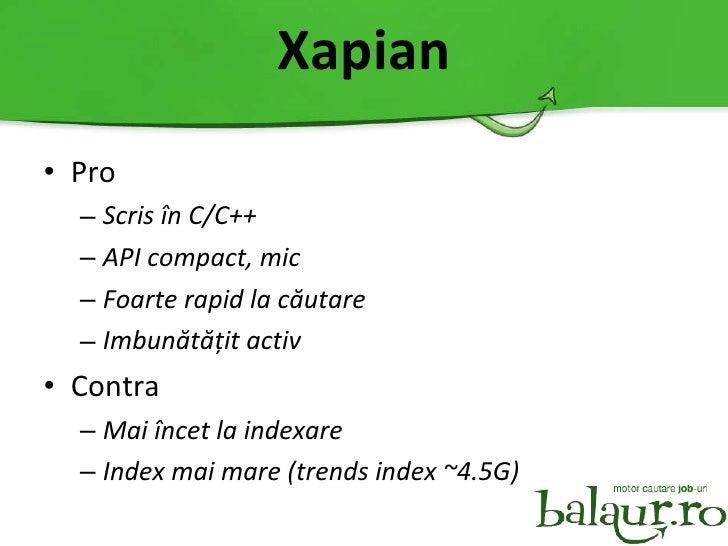 Xapian <ul><li>Pro </li></ul><ul><ul><li>Scris  î n C/C++ </li></ul></ul><ul><ul><li>API compact, mic </li></ul></ul><ul><...