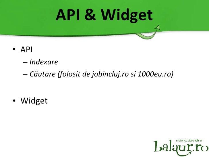 API & Widget <ul><li>API </li></ul><ul><ul><li>Indexare </li></ul></ul><ul><ul><li>C ă utare (folosit de jobincluj.ro si 1...