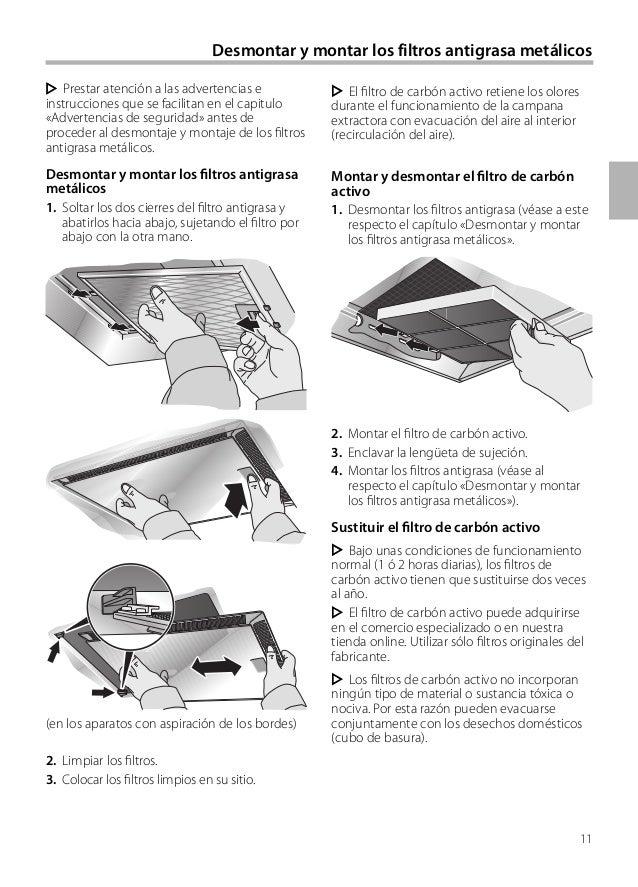 11 Desmontar y montar los filtros antigrasa metálicos El filtro de carbón activo retiene los olores durante el funcionamie...