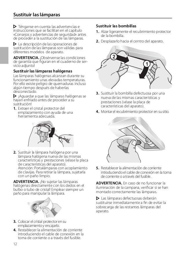 12 Sustituir las lámparas Sustituir las bombillas 1. Alzar ligeramente el recubrimiento protector de la bombilla. 2. Despl...