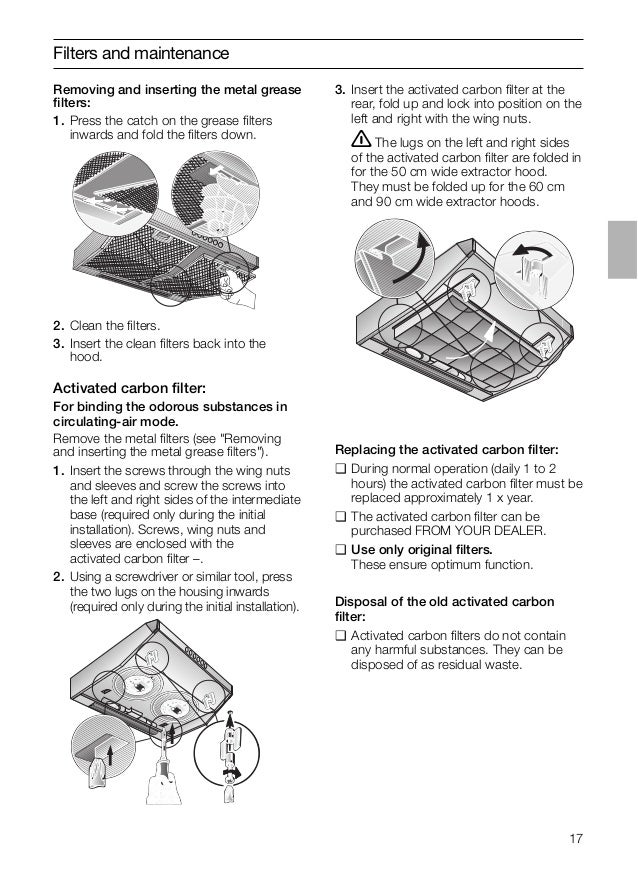 17 Filters and maintenance Removing and inserting the metal grease filters: 1. Press the catch on the grease filters inwards...