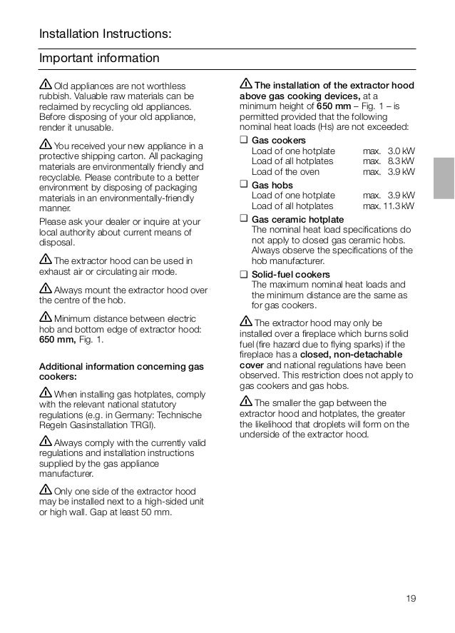 19 Important information Installation Instructions: ṇThe installation of the extractor hood above gas cooking devices, at ...