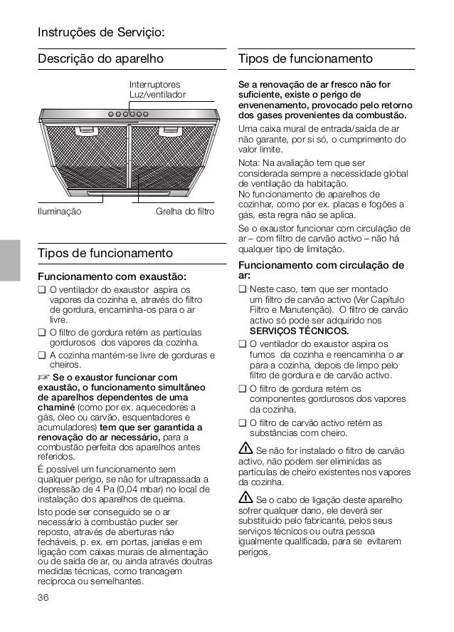 36 Descrição do aparelho Instruções de Serviçio: Tipos de funcionamento Se a renovação de ar fresco não for suficiente, exi...