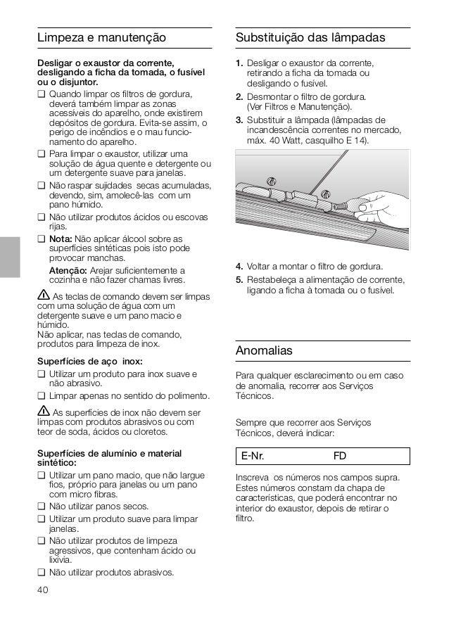 40 Substituição das lâmpadas 1. Desligar o exaustor da corrente, retirando a ficha da tomada ou desligando o fusível. 2. De...
