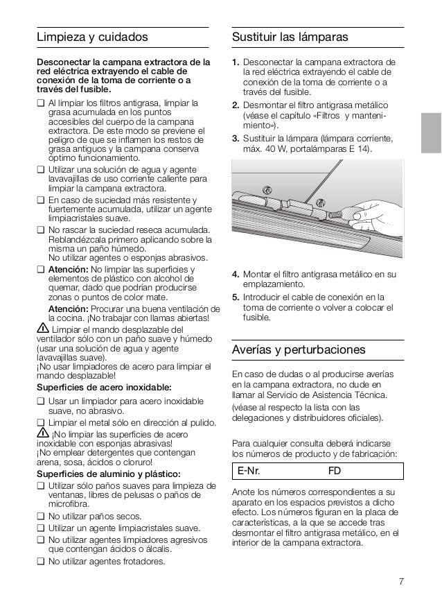 7 Sustituir las lámparas 1. Desconectar la campana extractora de la red eléctrica extrayendo el cable de conexión de la to...