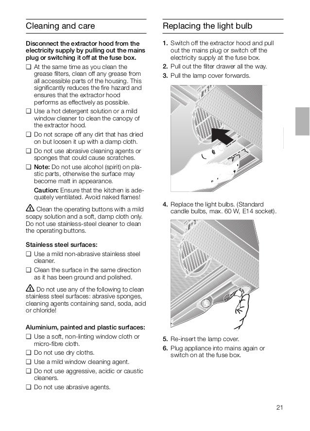 21 Replacing the light bulb 1. Switch off the extractor hood and pull out the mains plug or switch off the electricity sup...