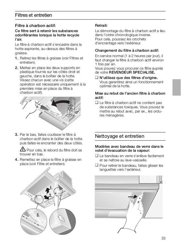 33 Filtres et entretien 3. Par le bas, faites coulisser le filtre à charbon actif dans le boîtier de la hotte puis faites-l...